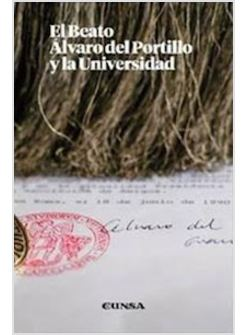 EL BEATO ALVARO DEL PORTILLO Y LA UNIVERSIDAD