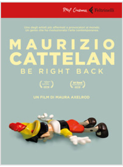 MAURIZIO CATTELAN: BE RIGHT BACK. DVD. CON LIBRO