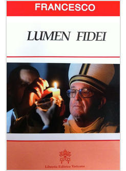 LUMEN FIDEI - LA PRIMA ENCICLICA DI PAPA FRANCESCO E BENEDETTO XVI SULLA FEDE