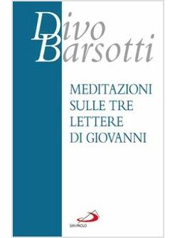 Meditazioni sulle tre lettere di giovanni barsotti divo - Divo barsotti meditazioni ...