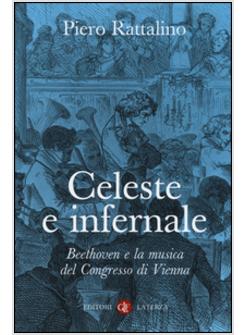 CELESTE E INFERNALE. BEETHOVEN E LA MUSICA DEL CONGRESSO DI VIENNA