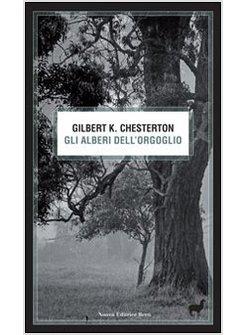 di G. K. Chesterton, Gli alberi dell'orgoglio (Ed. Nuova Editrice Berti)