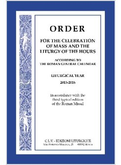ORDER FOR THE CELEBRATION OF MASS AND THE LITURGY OF THE HOURS. 2015-2016