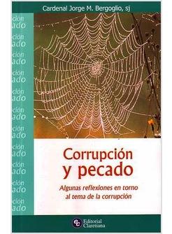 CORRUPCION Y PECADO. ALGUNAS REFLEXIONES EN TORNO AL TEMA DE LA CORRUPCION