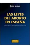 LAS LEYES DEL ABORTO EN ESPANA. CRONICA Y JUICIO ETICO-JURIDICO DE LEGISLACION