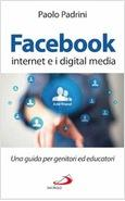 FACEBOOK, INTERNET E I DIGITAL MEDIA UNA GUIDA PER GENITORI ED EDUCATORI
