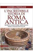L' INCREDIBILE STORIA DI ROMA ANTICA. SEGRETI, CONDOTTIERI, PERSONAGGI, SFIDE