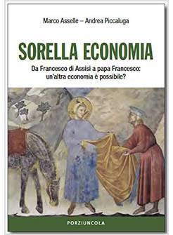 SORELLA ECONOMIA DA FRANCESCO DI ASSISI A PAPA FRANCESCO