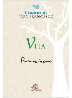 VITA I TWEET DI PAPA FRANCESCO