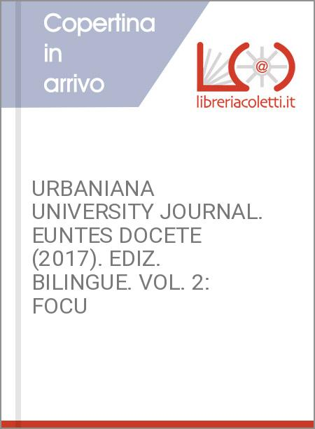 URBANIANA UNIVERSITY JOURNAL. EUNTES DOCETE (2017). EDIZ. BILINGUE. VOL. 2: FOCU