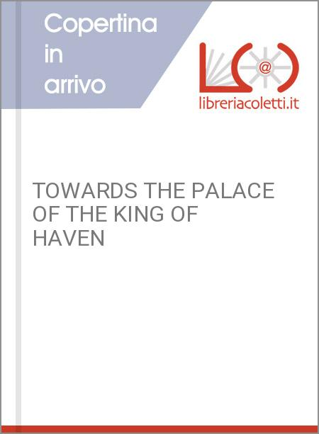 TOWARDS THE PALACE OF THE KING OF HAVEN