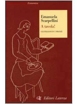 A Tavola! Gli Italiani In 7 Pranzi - Scarpellini Emanuela ...