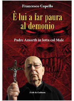 E' LUI A FAR PAURA AL DEMONIO. PADRE AMORTH IN LOTTA COL MALE