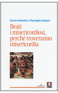 BEATI I MISERICORDIOSI, PERCHE' TROVERANNO MISERICORDIA