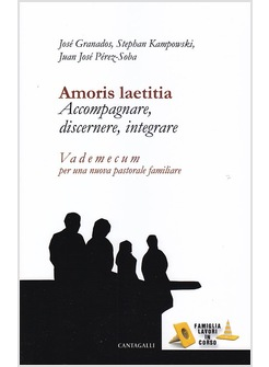 AMORIS LAETITIA. ACCOMPAGNARE DISCERNERE INTEGRARE