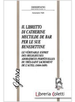 IL LIBRETTO DI CATHERINE MECTILDE DE BAR PER LE SUE BENEDETTINE. LE VERITABLE