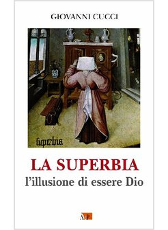 LA SUPERBIA. L'ILLUSIONE DI ESSERE DIO
