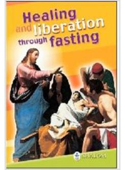 HEALING AND LIBERATION THROUGH FASTING EDIZ INGLESE