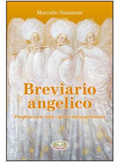 Breviario angelico preghiere per tutti i giorni della for Ricette per tutti i giorni della settimana