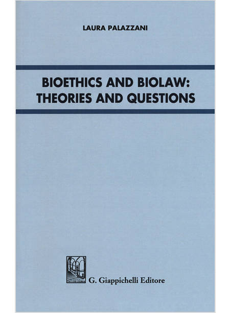 BIOETHICS AND BIOLAW THEORIES AND QUESTIONS
