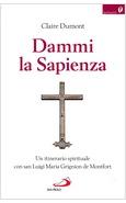 DAMMI LA SAPIENZA. UN ITINERARIO SPIRITUALE CON SAN LUIGI MARIA GRIGNION