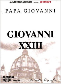 PAPA GIOVANNI XXIII - UN'AUDIOBIOGRAFIA. AUDIOLIBRO. CD AUDIO FORMATO MP3