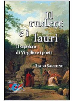 Il Rudere E I Lauri. Il Sepolcro Di Virgilio E I Poeti - Sarcone ...